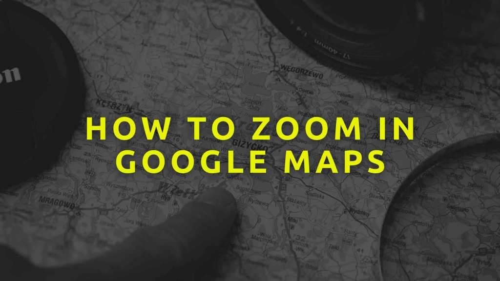 How-to-zoom-in-Google-maps