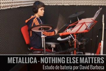 METALLICA – NOTHING ELSE MATTERS – Interpretação na bateria por David Barbosa