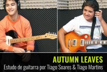 AUTUMN LEAVES – ESTUDO DE GUITARRA POR TIAGO LOPES & TIAGO MARTINS