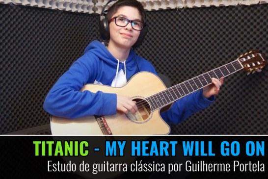 MY HEART WILL GO ON – TITANIC – ESTUDO DE GUITARRA CLÁSSICA POR GUILHERME PORTELA