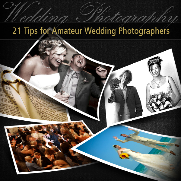 Wedding Photography 21 Tips For Amateur Wedding Photographers