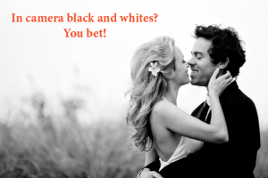 In Camera Black and Whites?  Seriously?