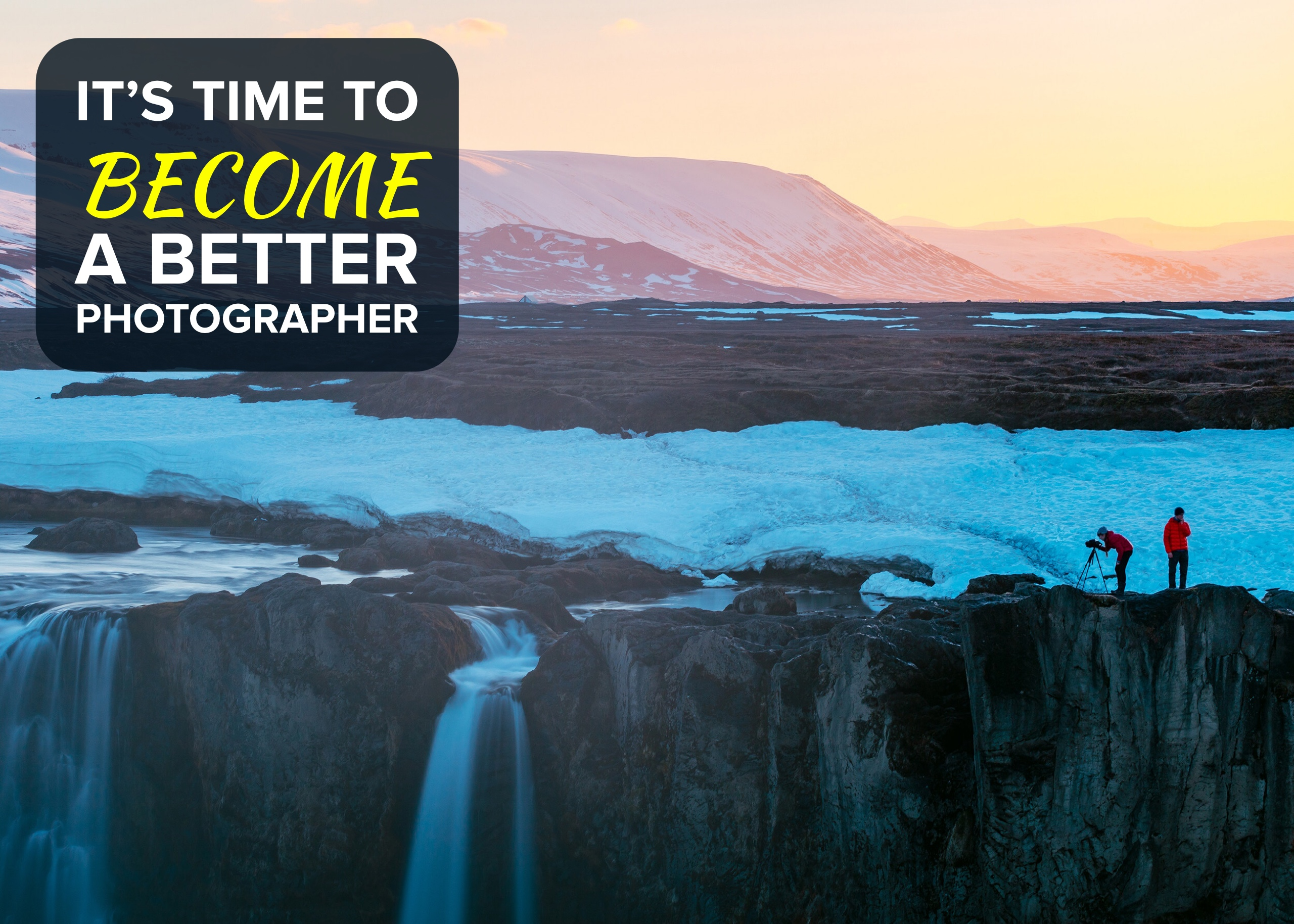 It's Time to BECOME a Better Photographer