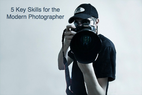 5 Key Skills for the Modern Photographer
