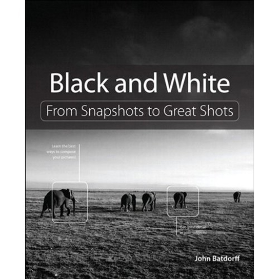 Black and White From Snapshots to Great Shots by John Batdorff. Book Review