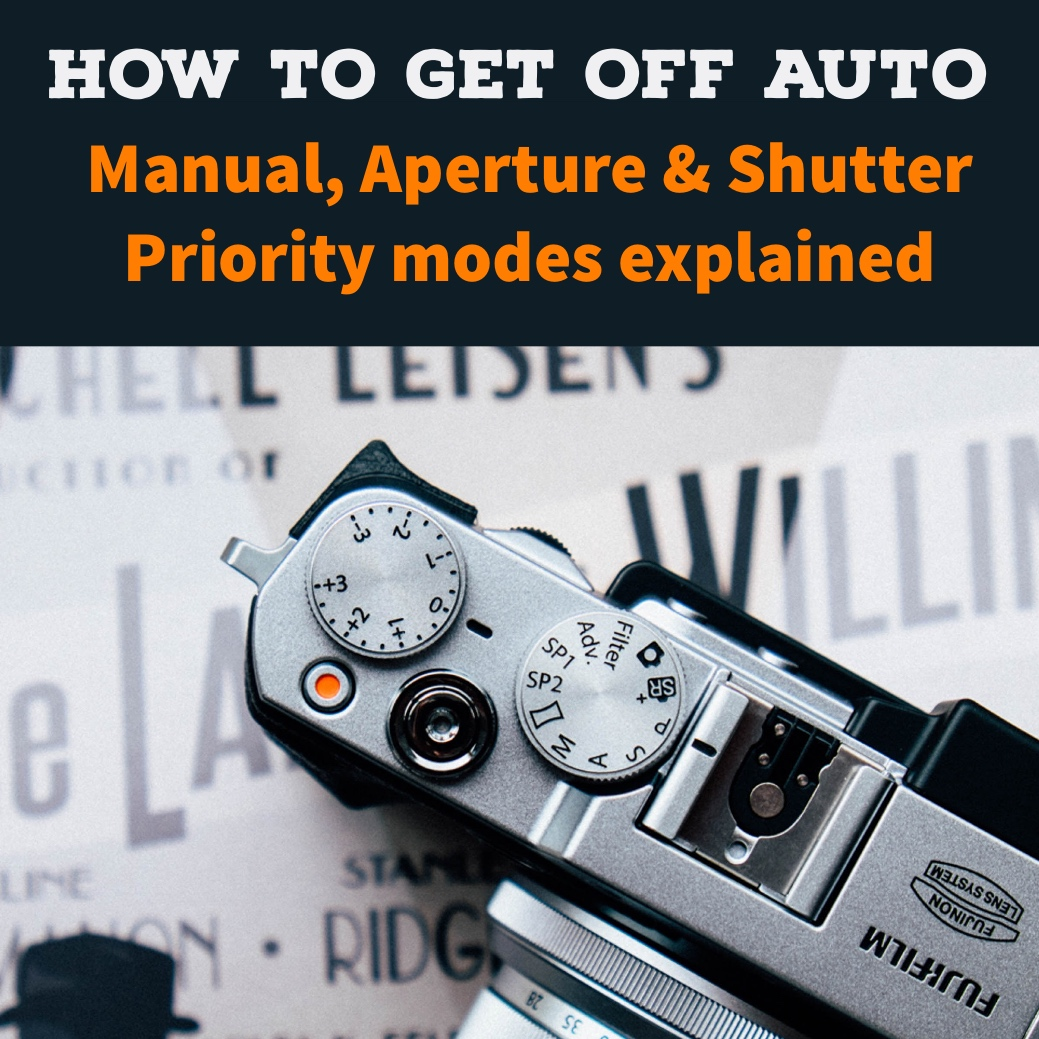 Getting off Auto - Manual, Aperture and Shutter Priority modes explained