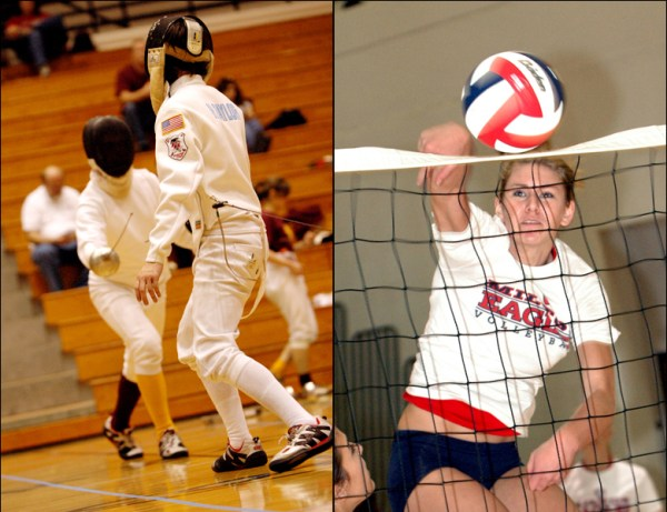 Fencing and volleyball-- two very fast, unpredictable sports.