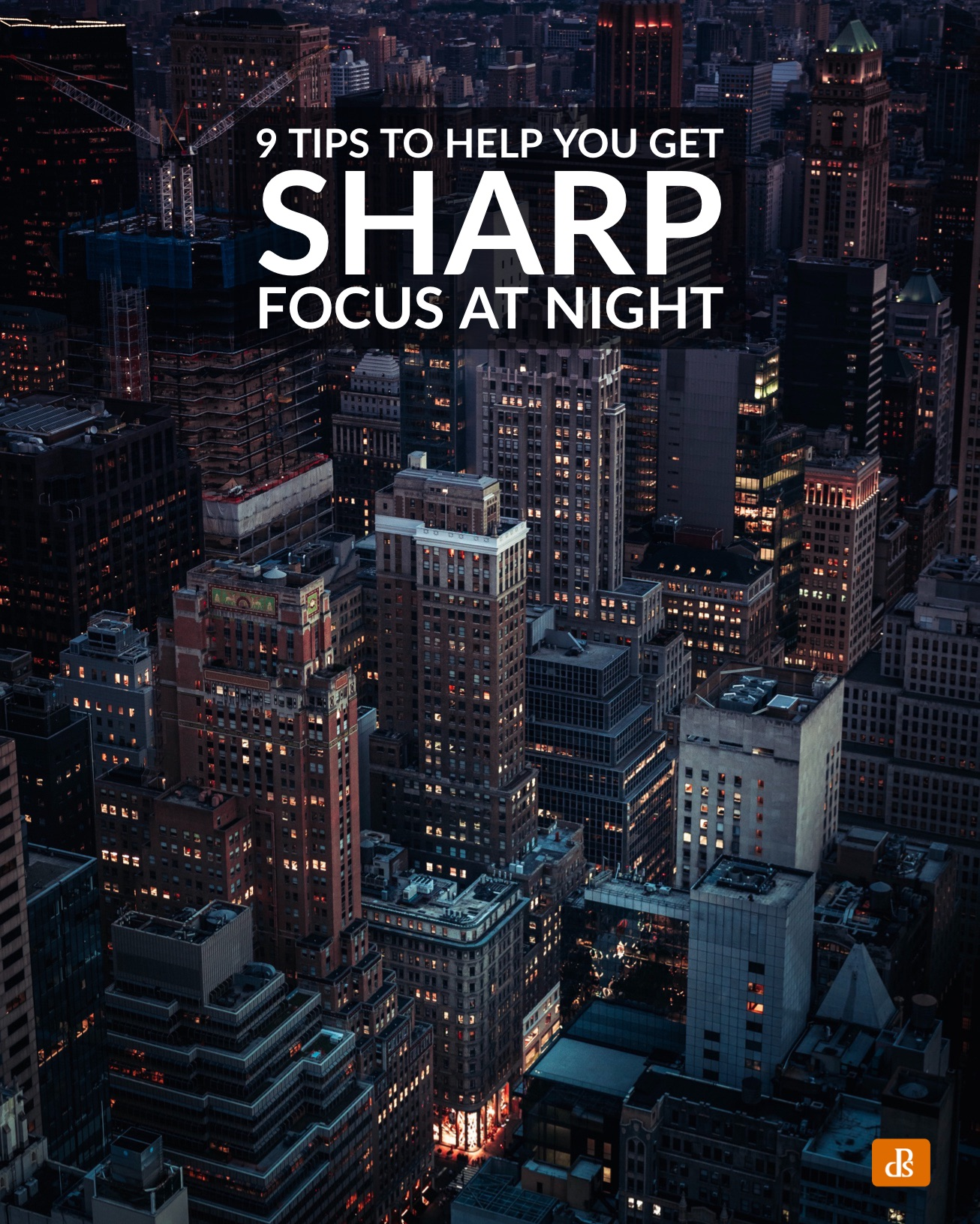 9 Tips to Help you get Sharp Focus at Night