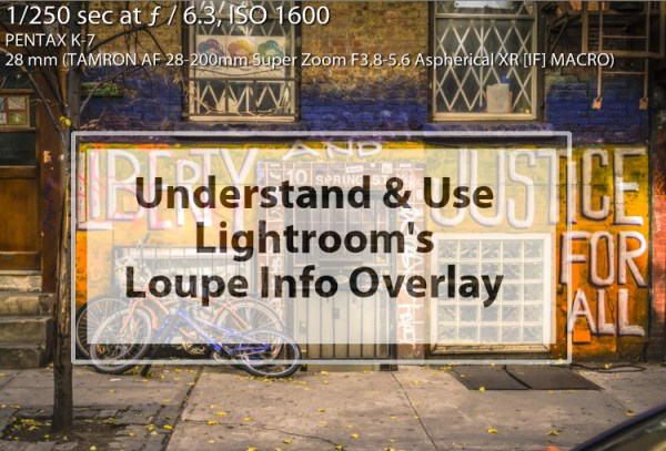 How to Understand and Use Lightroom's Loupe Info Overlay