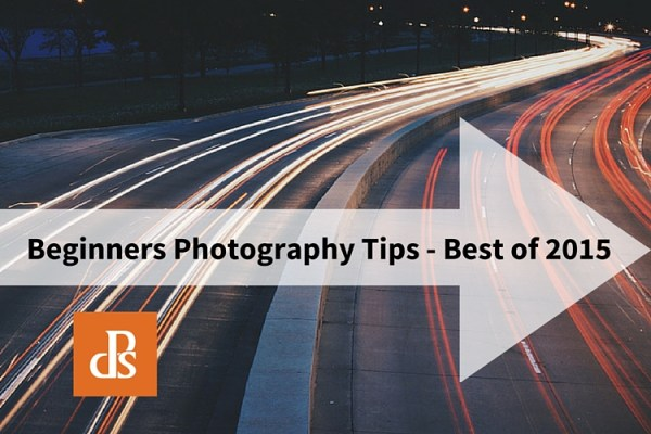 Beginners Photography Tips – Best of 2015