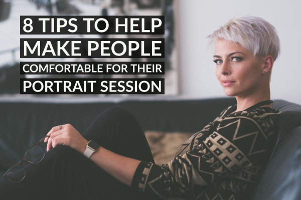 8 Tips to Help Make People Comfortable for Their Portrait Session