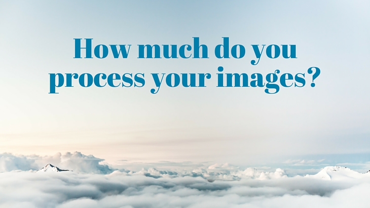 How much do youprocess your images_
