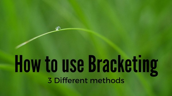 How to Use Bracketing to get Your Best Shot – 3 Different Methods