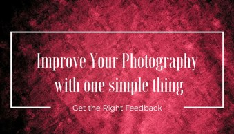 Improve Your Photography by Getting the Right Feedback on Your Images