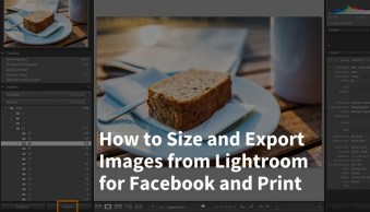 How to Size and Export Images from Lightroom for Facebook and Print