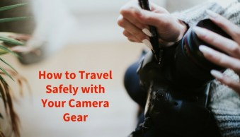How to Travel Safely with Your Camera Gear