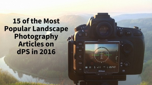 15 of the Most Popular Landscape Photography Articles of 2016
