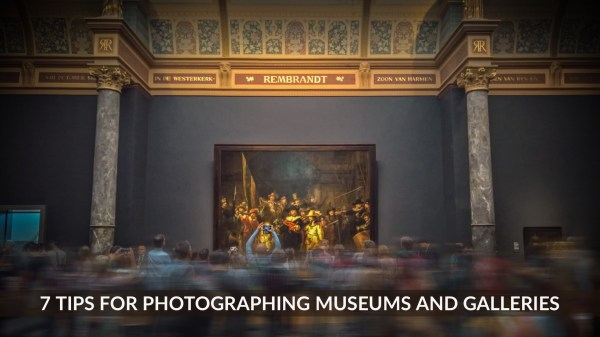 7 Tips For Photographing Museums and Galleries