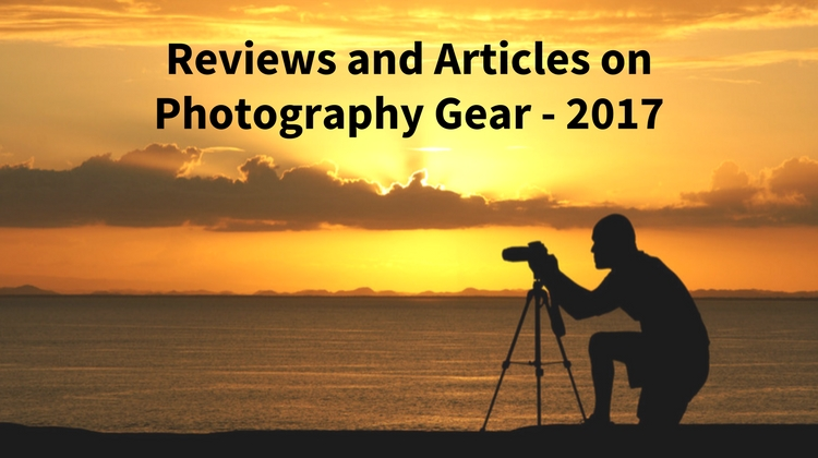 Reviews and Articles on Photography Gear - 2017