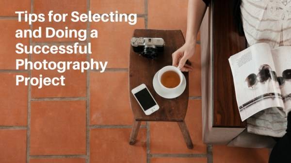 Tips for Selecting and Doing a Successful Photography Project
