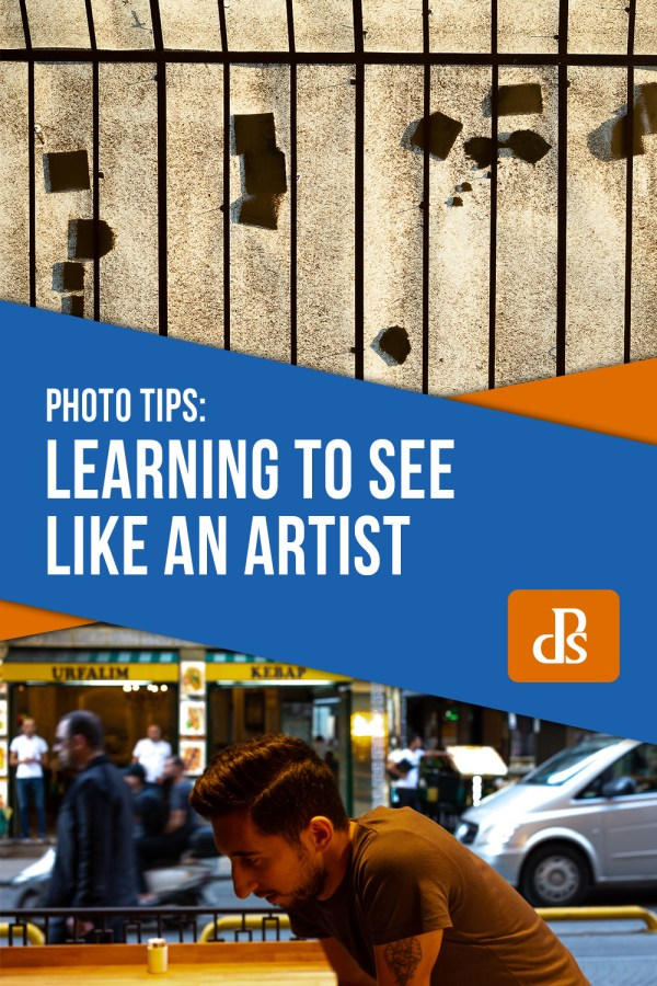 Learning to See Like an Artist – 7 Powerful Techniques to Help You See More Compelling Images