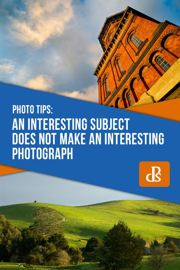 An Interesting Subject Does Not Make An Interesting Photograph