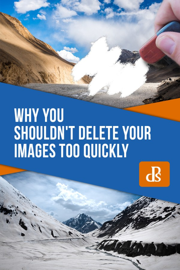 Why You Shouldn't Delete Your Images Too Quickly