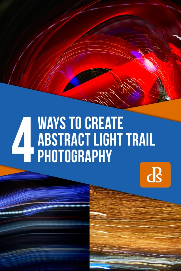 Get Moving – Four Ways to Create Abstract Light Trail Photography