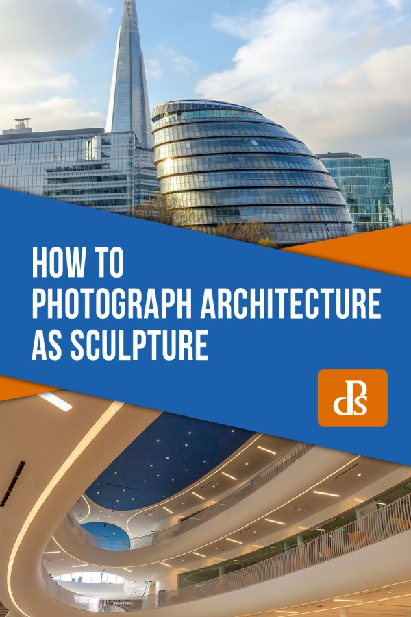 How to Photograph Architecture as Sculpture