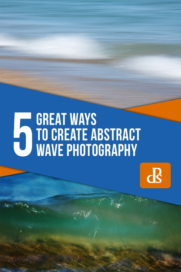 5 Great Ways to Create Abstract Wave Photography