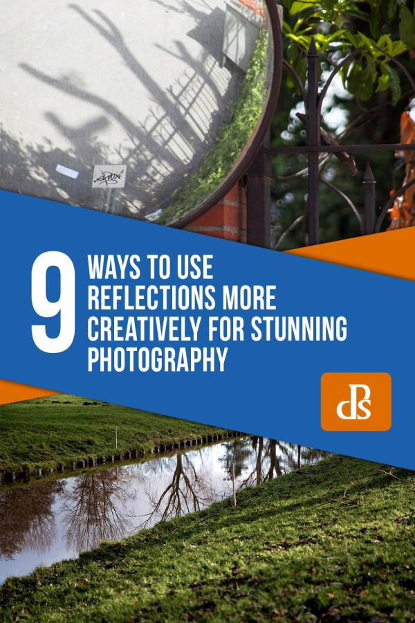 9 Ways to use Reflections more Creatively for Stunning Photography