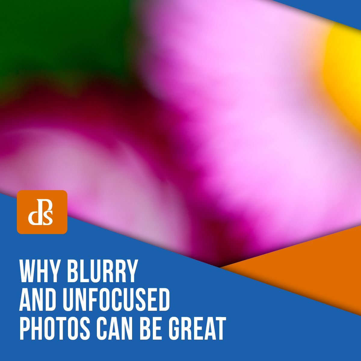 Why Blurry and Unfocused Photos Can be Great