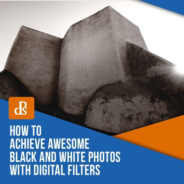 How to Achieve Awesome Black and White Photos with Digital Filters