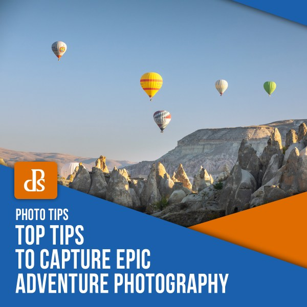Top Tips to Capture Epic Adventure Photography