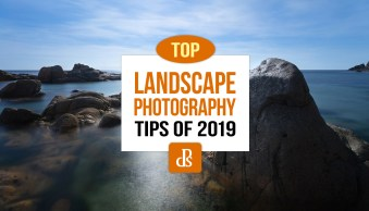 The dPS Top Landscape Photography Tips of 2019