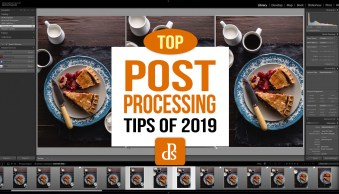 The dPS Top Photography Post-Processing Tips of 2019