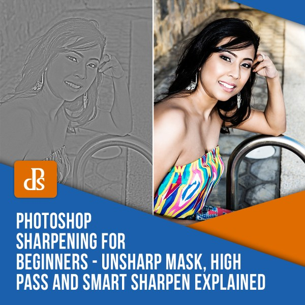 Photoshop Sharpening for Beginners – Unsharp Mask, High Pass and Smart Sharpen Explained