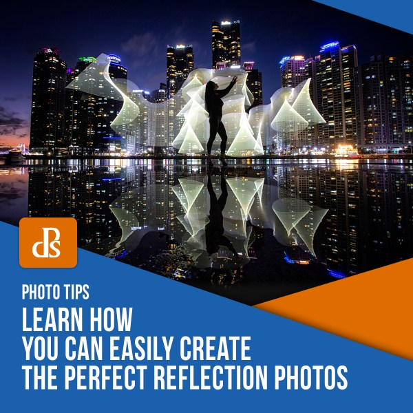 Learn How You Can Easily Create the Perfect Reflection Photos