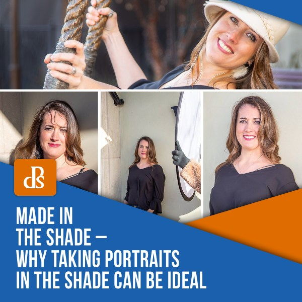 Made in the Shade – Why Taking Portraits in the Shade Can be Ideal