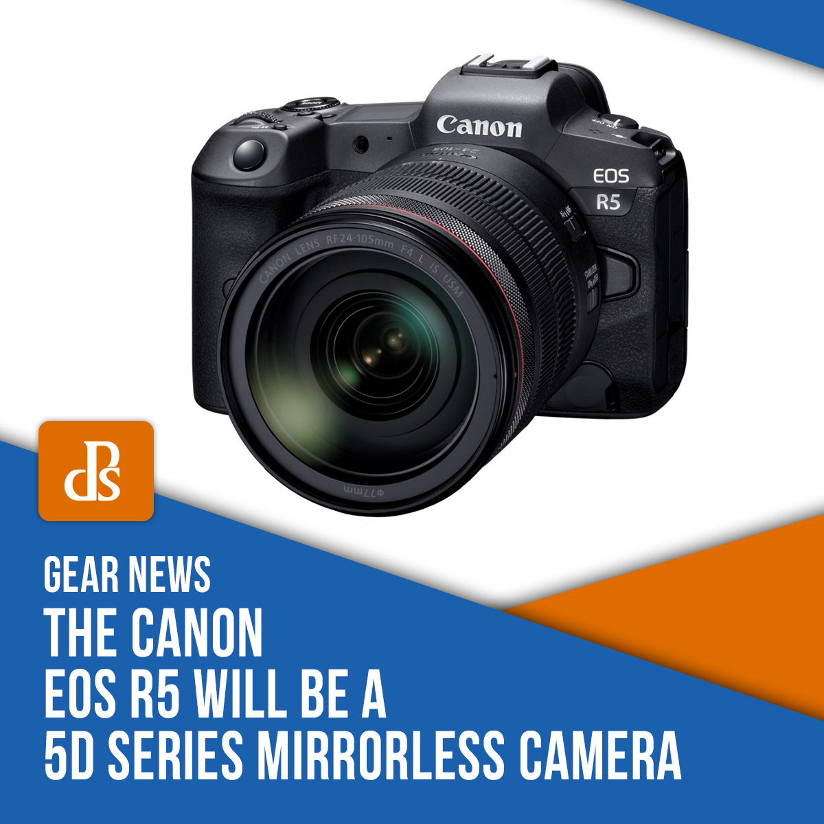 The Canon EOS R5 Will Be a 5D Series Mirrorless Camera News