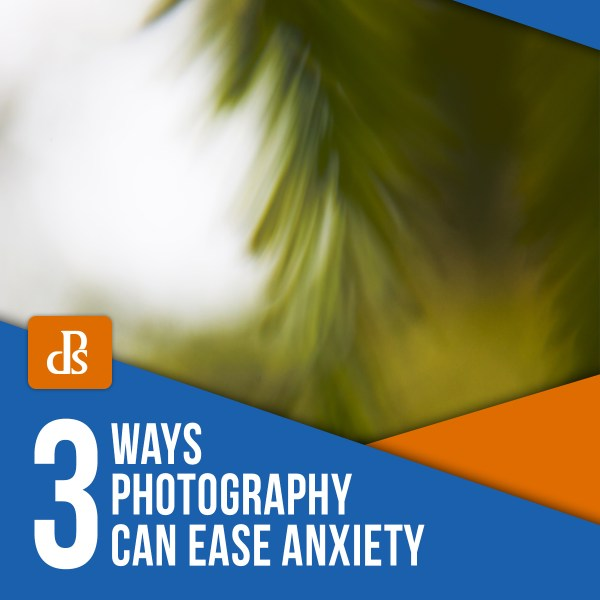 3 Ways Photography Can Ease Anxiety