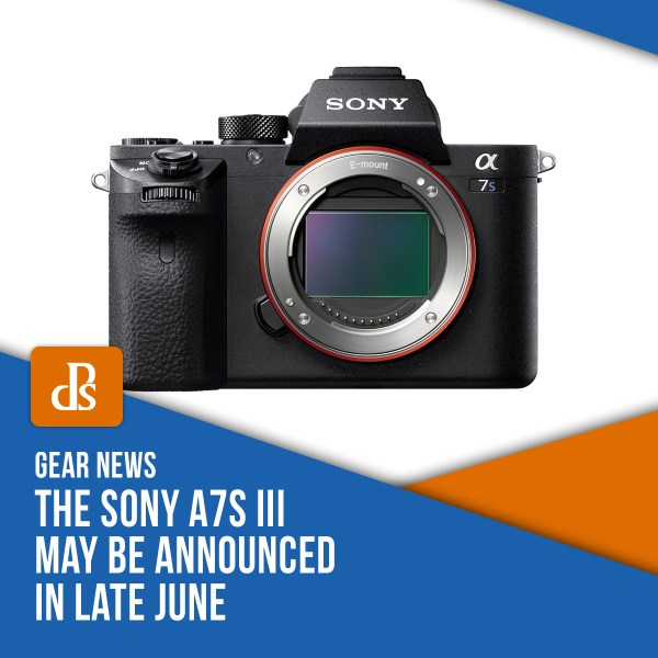 The Sony a7S III May Be Announced in Late June
