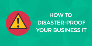 Disaster proof your IT