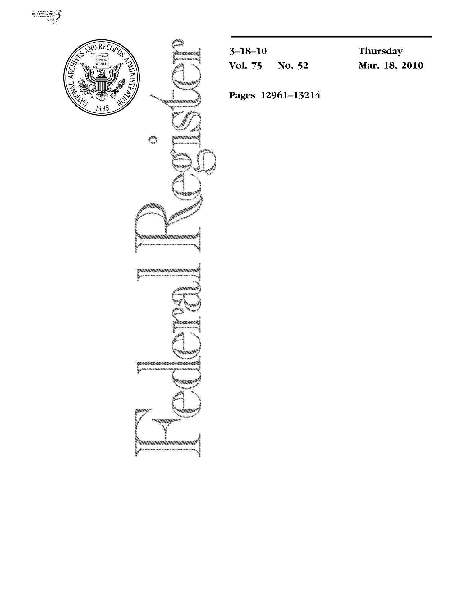 Federal Register, Volume 75, Number 52, March 18, 2010