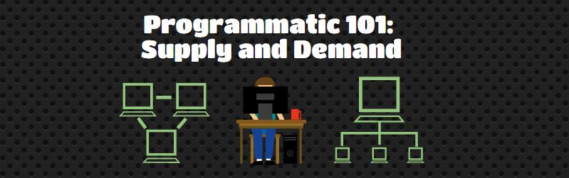 Programmatic 101 Supply and Demand