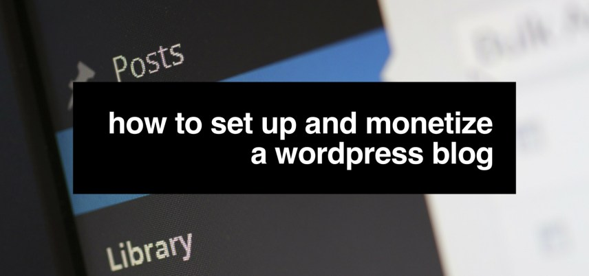 How to Set U=up and Monetize a WordPress Blog Cover