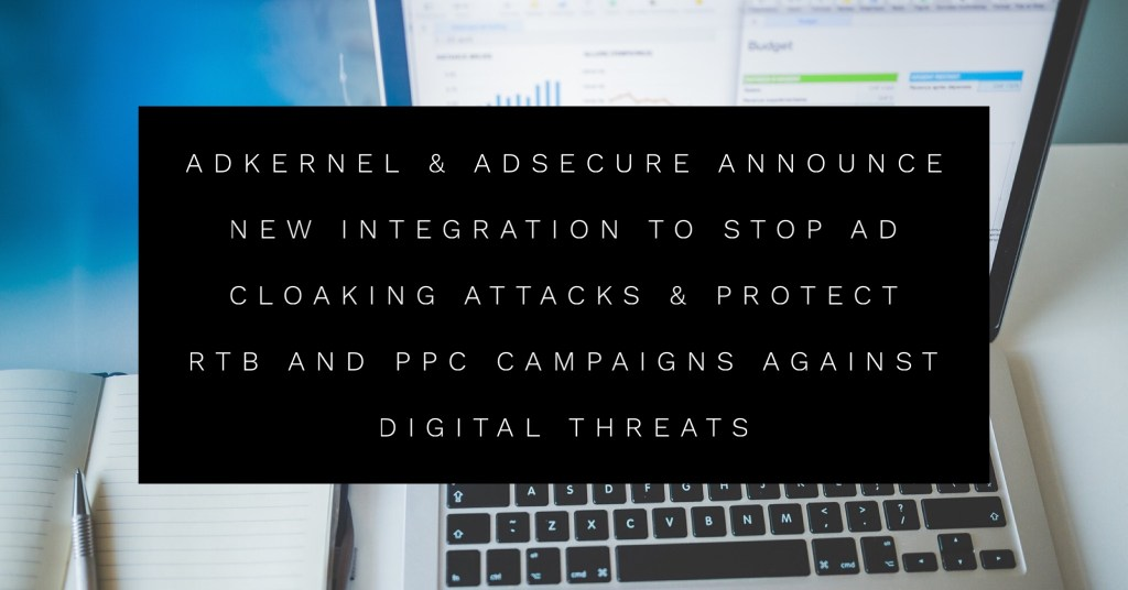 AdKernel & AdSecure announce new integration to stop ad cloaking & protect RTB & PPC campaigns against digital threats