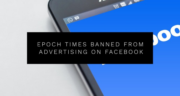 Epoch Times Banned From Advertising on Facebook