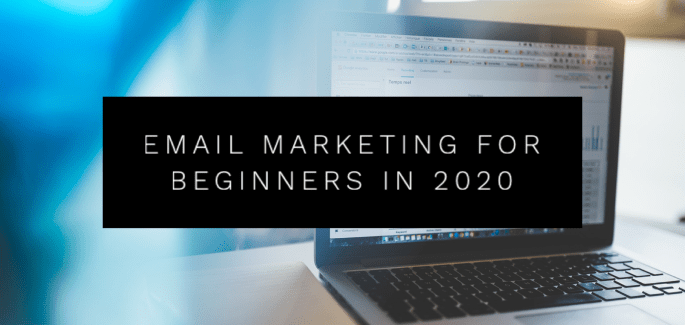 Email Marketing for Beginners in 2020