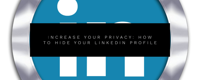 Increase Your Privacy: How to Hide Your LinkedIn Profile